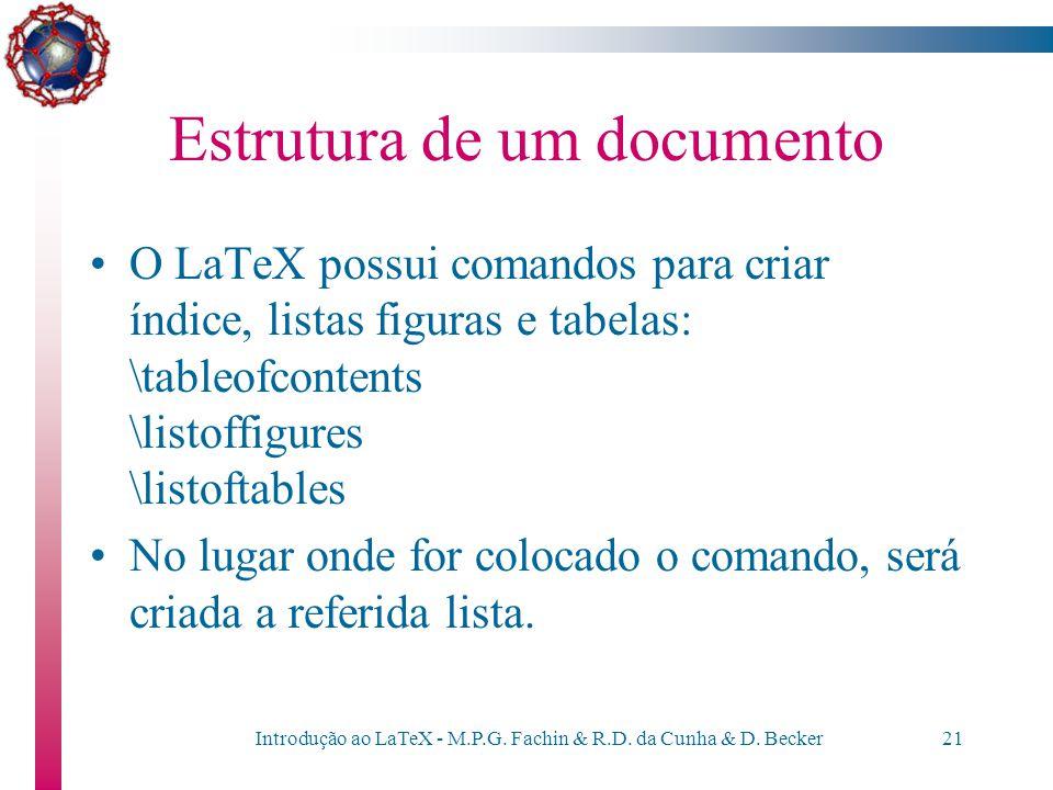 Introdução ao LaTeX - M.P.G. Fachin & R.D. da Cunha & D. Becker20 Estrutura de um documento Alguns estilos não aceitam todas as divisões, por exemplo,