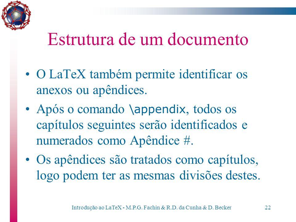 Introdução ao LaTeX - M.P.G. Fachin & R.D. da Cunha & D. Becker21 Estrutura de um documento O LaTeX possui comandos para criar índice, listas figuras