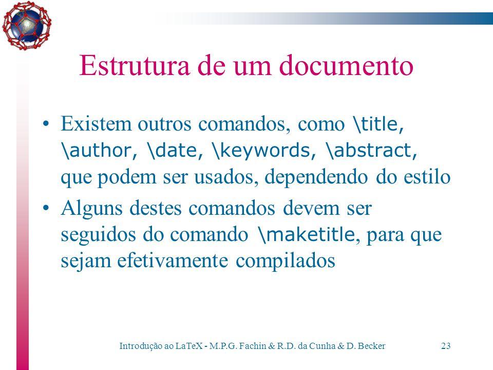 Introdução ao LaTeX - M.P.G. Fachin & R.D. da Cunha & D. Becker22 Estrutura de um documento O LaTeX também permite identificar os anexos ou apêndices.