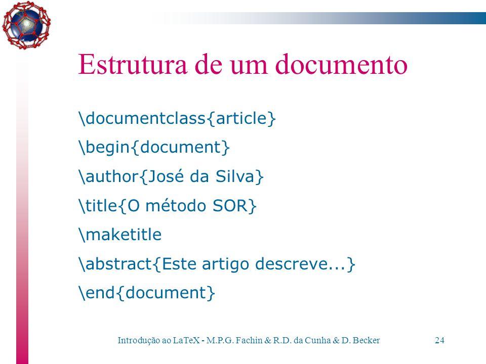Introdução ao LaTeX - M.P.G. Fachin & R.D. da Cunha & D. Becker23 Estrutura de um documento Existem outros comandos, como \title, \author, \date, \key