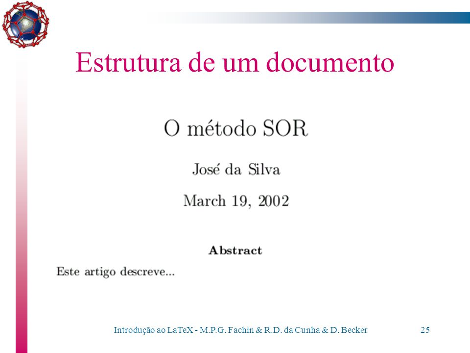 Introdução ao LaTeX - M.P.G. Fachin & R.D. da Cunha & D. Becker24 Estrutura de um documento \documentclass{article} \begin{document} \author{José da S