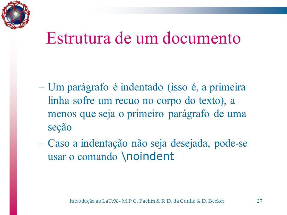 Introdução ao LaTeX - M.P.G. Fachin & R.D. da Cunha & D. Becker26 Estrutura de um documento O texto contido dentro do documento é tratado da seguinte