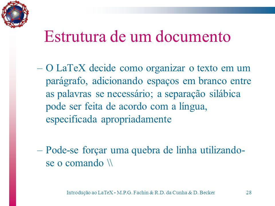 Introdução ao LaTeX - M.P.G. Fachin & R.D. da Cunha & D. Becker27 Estrutura de um documento –Um parágrafo é indentado (isso é, a primeira linha sofre