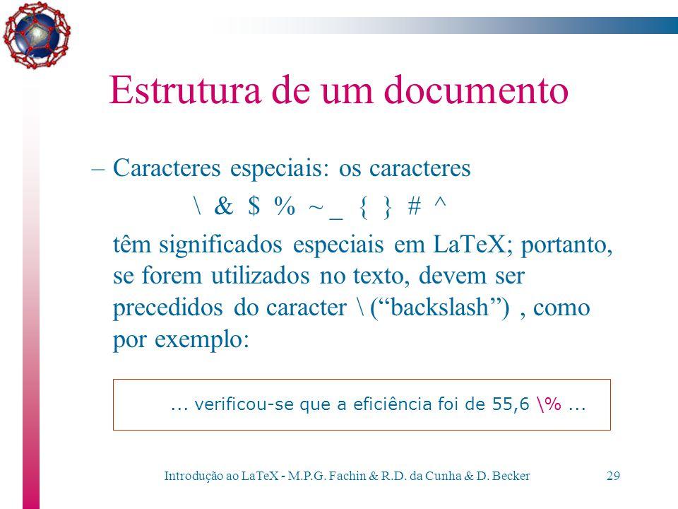 Introdução ao LaTeX - M.P.G. Fachin & R.D. da Cunha & D. Becker28 Estrutura de um documento –O LaTeX decide como organizar o texto em um parágrafo, ad