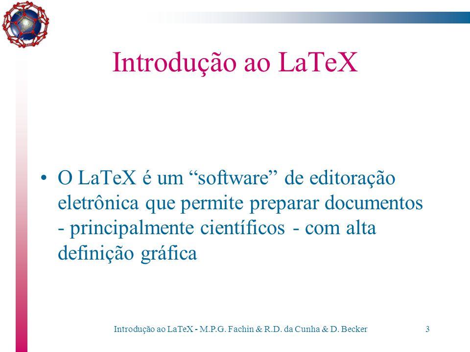 Introdução ao LaTeX - M.P.G. Fachin & R.D. da Cunha & D. Becker2 Introdução ao LaTeX Estrutura de um documento LaTeX Organização do texto Equações Fig