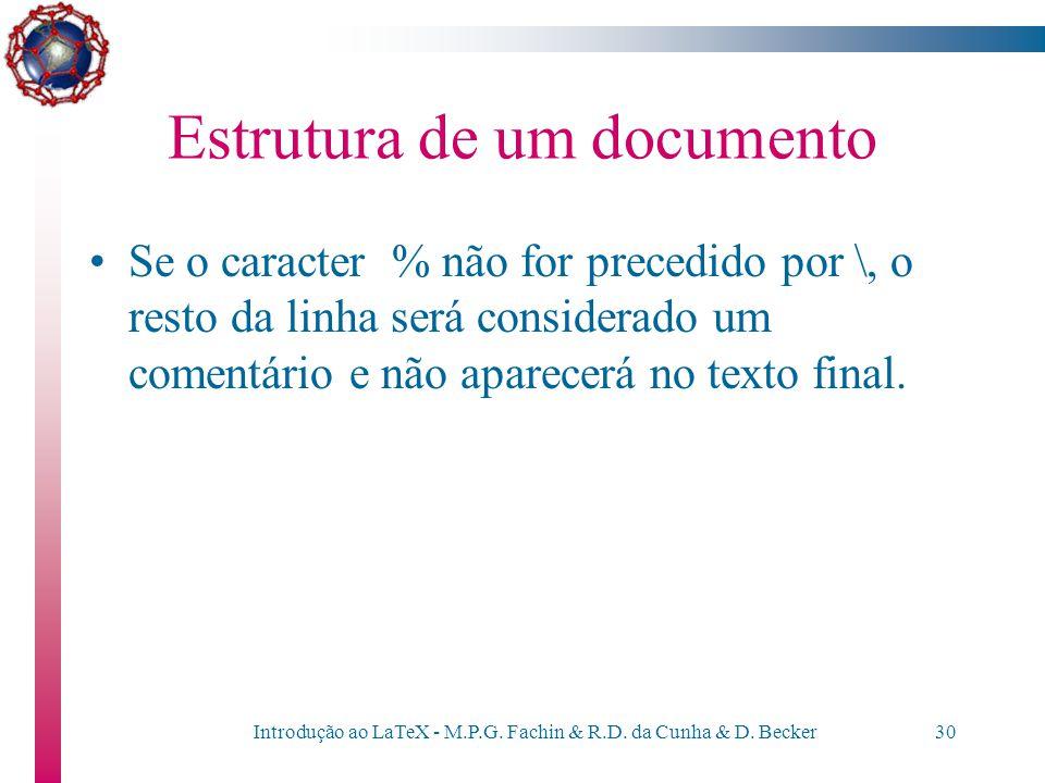 Introdução ao LaTeX - M.P.G. Fachin & R.D. da Cunha & D. Becker29 Estrutura de um documento –Caracteres especiais: os caracteres \ & $ % ~ _ { } # ^ t
