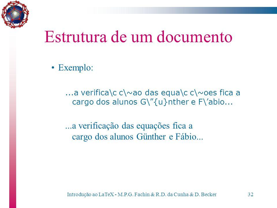 Introdução ao LaTeX - M.P.G. Fachin & R.D. da Cunha & D. Becker31 Estrutura de um documento –Acentuação: são caracteres compostos, i.e., são obtidos s
