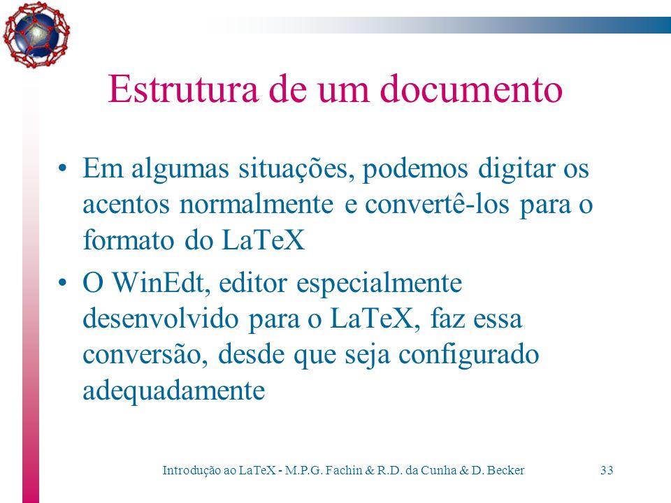 Introdução ao LaTeX - M.P.G. Fachin & R.D. da Cunha & D. Becker32 Estrutura de um documento Exemplo:...a verifica\c c\~ao das equa\c c\~oes fica a car