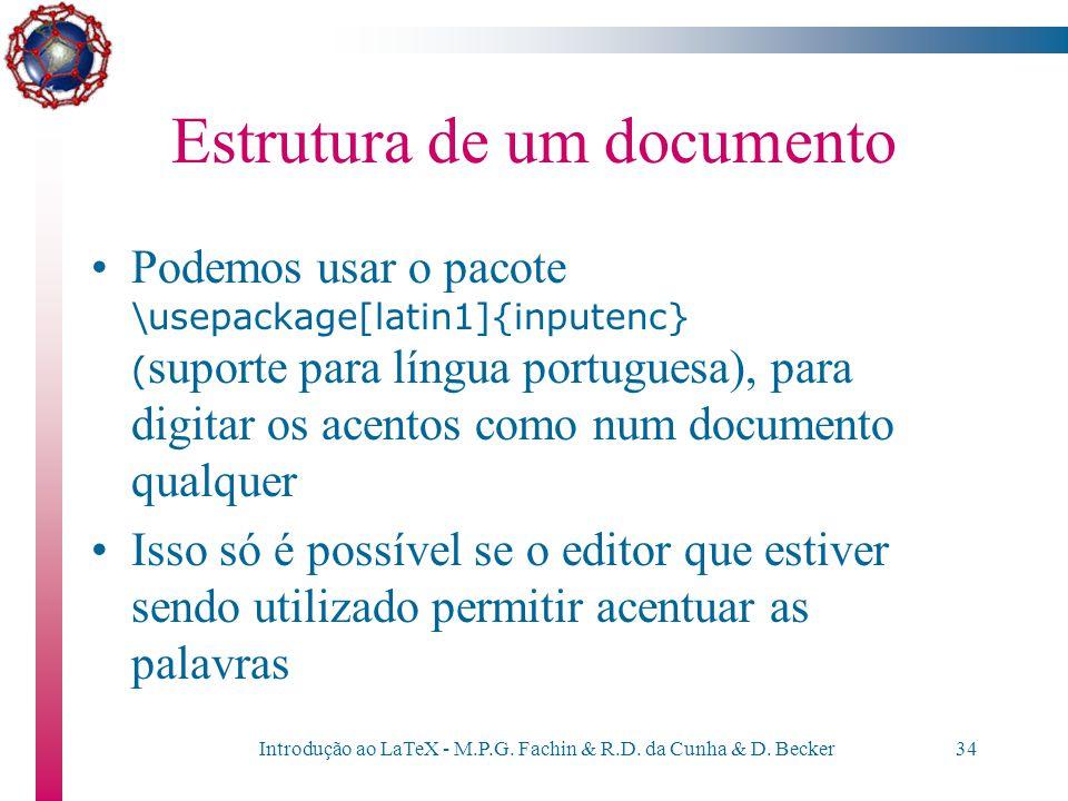 Introdução ao LaTeX - M.P.G. Fachin & R.D. da Cunha & D. Becker33 Estrutura de um documento Em algumas situações, podemos digitar os acentos normalmen
