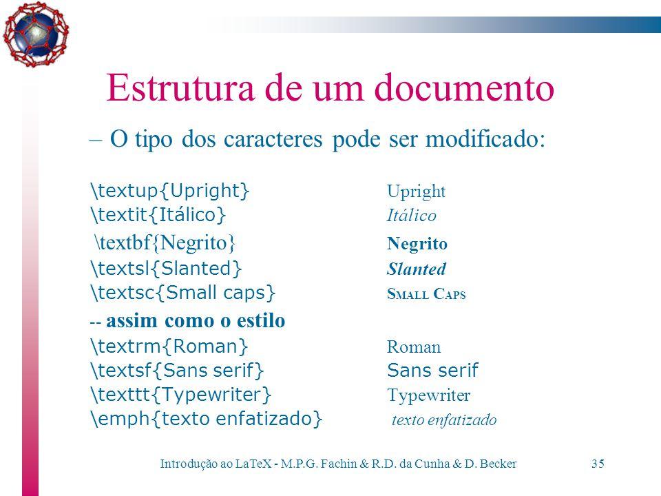 Introdução ao LaTeX - M.P.G. Fachin & R.D. da Cunha & D. Becker34 Estrutura de um documento Podemos usar o pacote \usepackage[latin1]{inputenc} ( supo