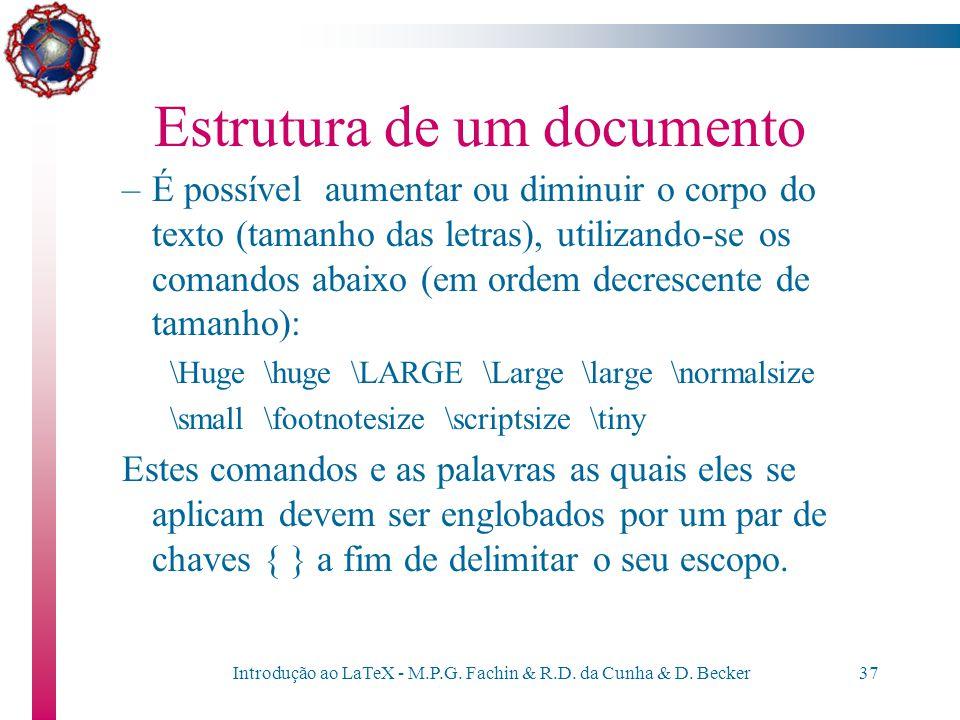Introdução ao LaTeX - M.P.G. Fachin & R.D. da Cunha & D. Becker36 Estrutura de um documento –e podem ser combinados, como em – \textsc{Um texto {\emph