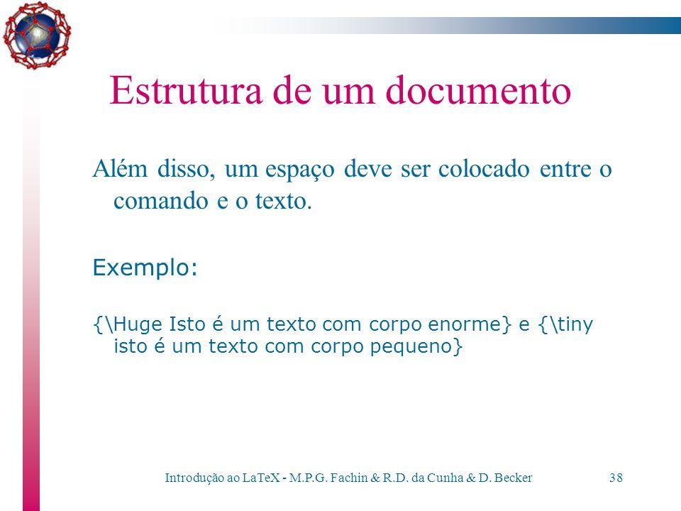 Introdução ao LaTeX - M.P.G. Fachin & R.D. da Cunha & D. Becker37 Estrutura de um documento –É possível aumentar ou diminuir o corpo do texto (tamanho