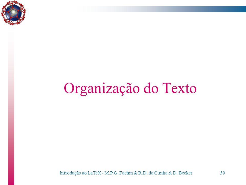 Introdução ao LaTeX - M.P.G. Fachin & R.D. da Cunha & D. Becker38 Estrutura de um documento Além disso, um espaço deve ser colocado entre o comando e