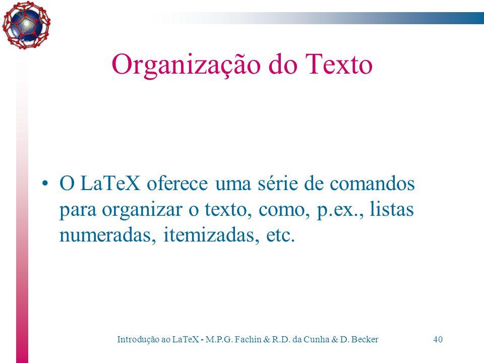 Introdução ao LaTeX - M.P.G. Fachin & R.D. da Cunha & D. Becker39 Organização do Texto