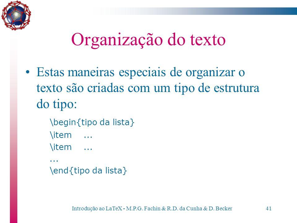 Introdução ao LaTeX - M.P.G. Fachin & R.D. da Cunha & D. Becker40 Organização do Texto O LaTeX oferece uma série de comandos para organizar o texto, c