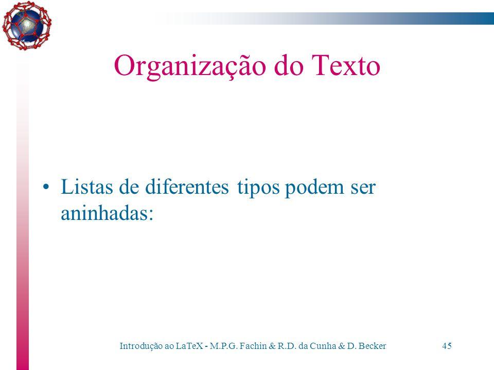 Introdução ao LaTeX - M.P.G. Fachin & R.D. da Cunha & D. Becker44 Organização do Texto Listas descritivas: \begin{description} \item[A-1] Primeiro \it