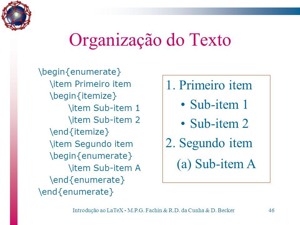 Introdução ao LaTeX - M.P.G. Fachin & R.D. da Cunha & D. Becker45 Organização do Texto Listas de diferentes tipos podem ser aninhadas: