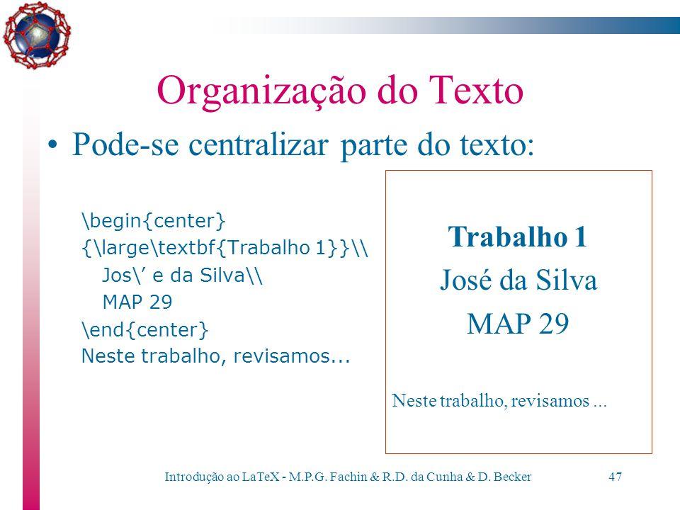 Introdução ao LaTeX - M.P.G. Fachin & R.D. da Cunha & D. Becker46 Organização do Texto \begin{enumerate} \item Primeiro item \begin{itemize} \item Sub