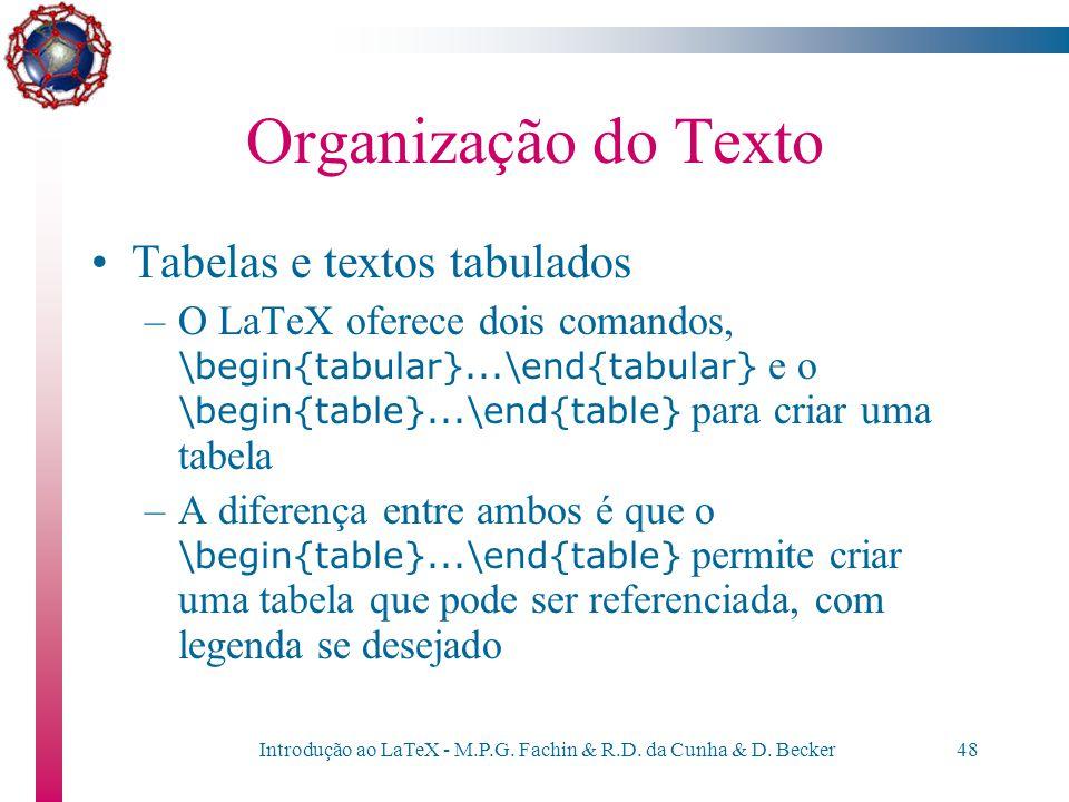 Introdução ao LaTeX - M.P.G. Fachin & R.D. da Cunha & D. Becker47 Organização do Texto Pode-se centralizar parte do texto: \begin{center} {\large\text