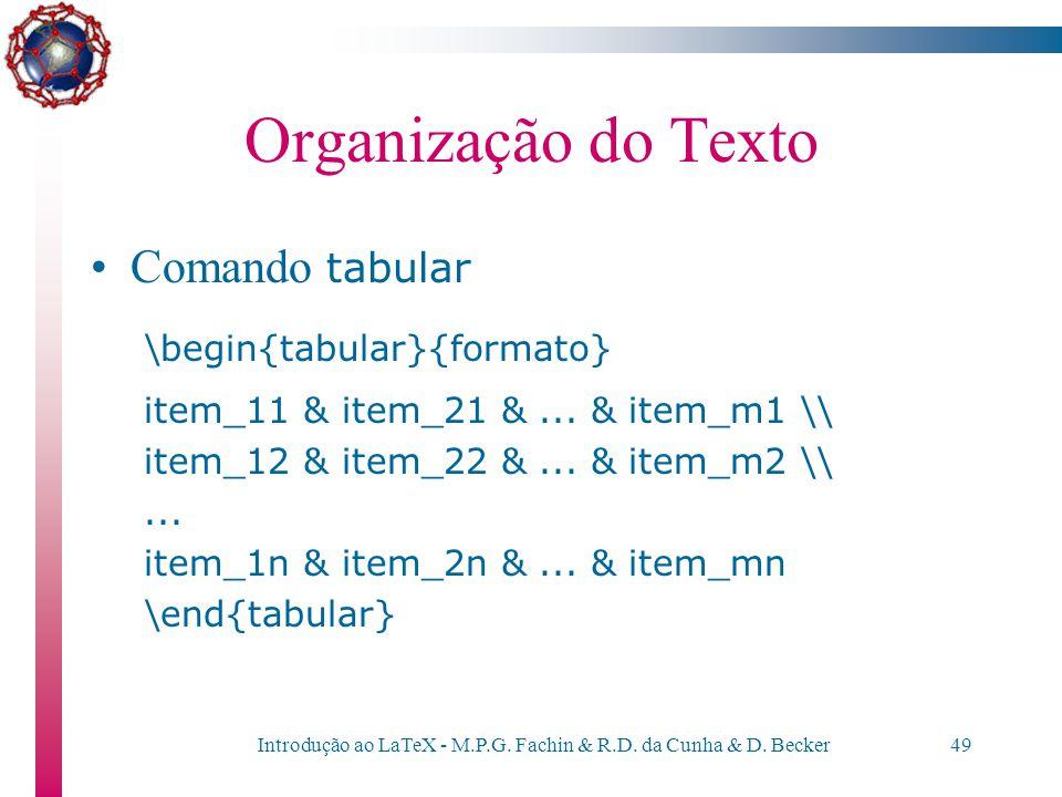 Introdução ao LaTeX - M.P.G. Fachin & R.D. da Cunha & D. Becker48 Organização do Texto Tabelas e textos tabulados –O LaTeX oferece dois comandos, \beg