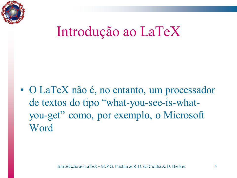 Introdução ao LaTeX - M.P.G. Fachin & R.D. da Cunha & D. Becker4 Introdução ao LaTeX É um conjunto de macros - desenvolvidas por Leslie Lamport - e es