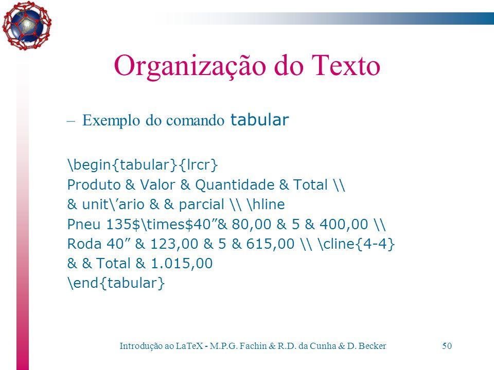 Introdução ao LaTeX - M.P.G. Fachin & R.D. da Cunha & D. Becker49 Organização do Texto Comando tabular \begin{tabular}{formato} item_11 & item_21 &...
