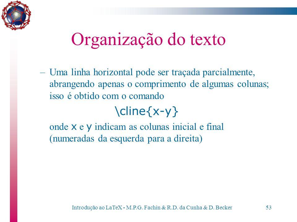 Introdução ao LaTeX - M.P.G. Fachin & R.D. da Cunha & D. Becker52 Organização do Texto –Pode-se desenhar uma ou mais linhas verticais separando duas c