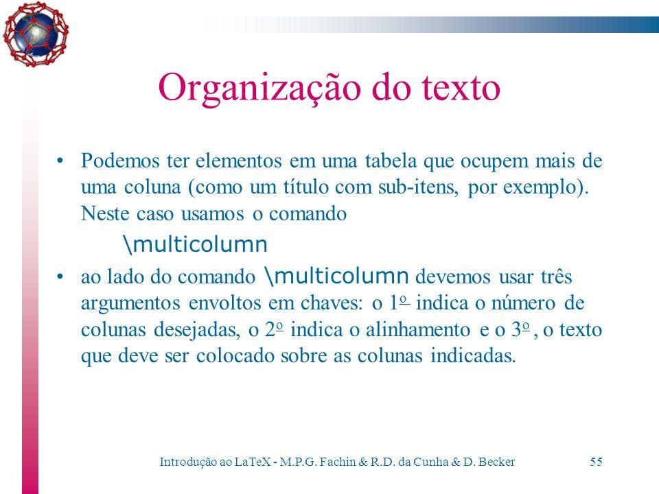 """Introdução ao LaTeX - M.P.G. Fachin & R.D. da Cunha & D. Becker54 Organização do Texto ProdutoValor QuantidadeTotal unitário parcial Pneu 135x40"""" 80,0"""