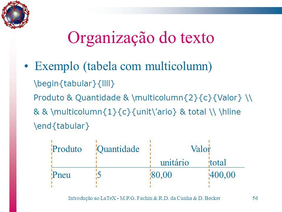 Introdução ao LaTeX - M.P.G. Fachin & R.D. da Cunha & D. Becker55 Organização do texto Podemos ter elementos em uma tabela que ocupem mais de uma colu