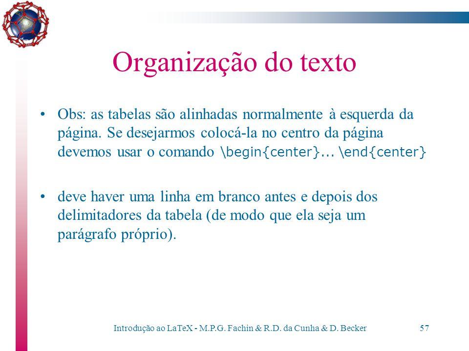 Introdução ao LaTeX - M.P.G. Fachin & R.D. da Cunha & D. Becker56 Organização do texto Exemplo (tabela com multicolumn) \begin{tabular}{llll} Produto