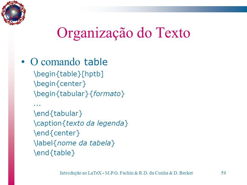 Introdução ao LaTeX - M.P.G. Fachin & R.D. da Cunha & D. Becker58 Organização do Texto O comando table –englobando-se o comando tabular com o comando