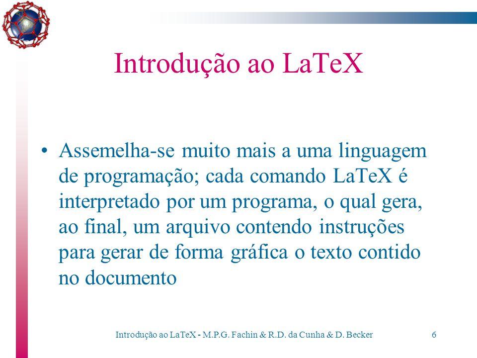 """Introdução ao LaTeX - M.P.G. Fachin & R.D. da Cunha & D. Becker5 Introdução ao LaTeX O LaTeX não é, no entanto, um processador de textos do tipo """"what"""