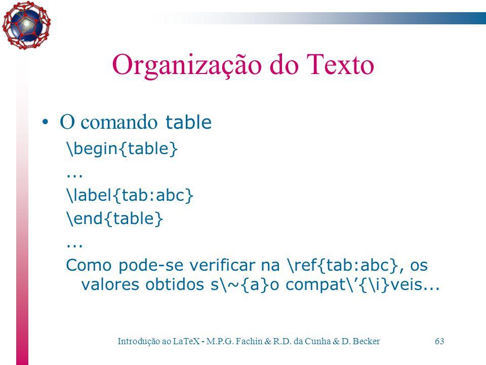 Introdução ao LaTeX - M.P.G. Fachin & R.D. da Cunha & D. Becker62 Organização do Texto O comando table –O nome colocado como argumento do comando \lab
