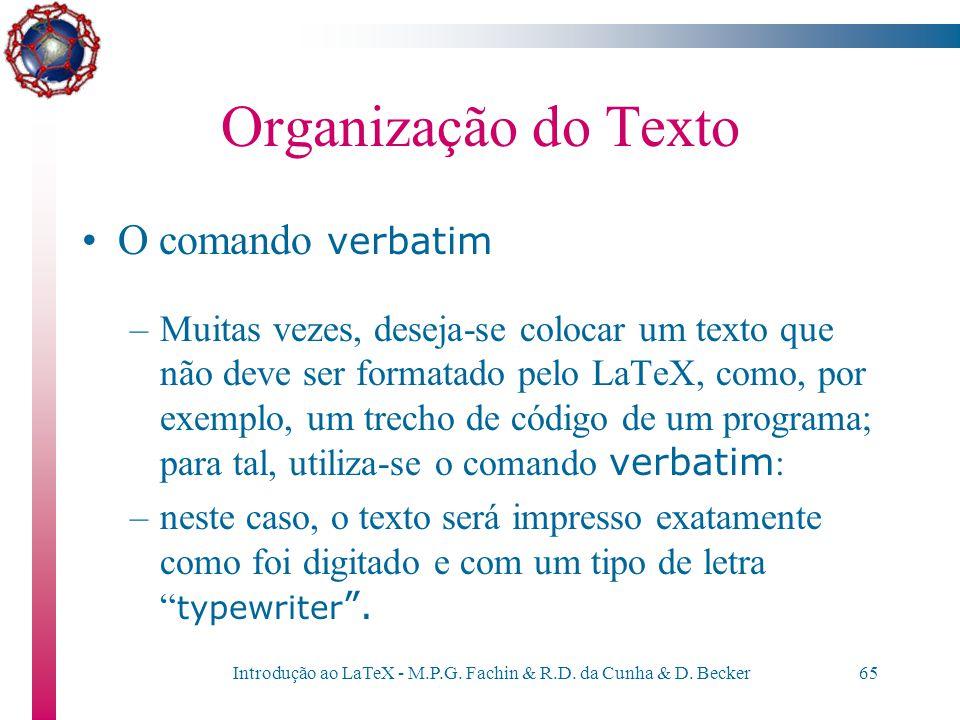 Introdução ao LaTeX - M.P.G. Fachin & R.D. da Cunha & D. Becker64 Organização do texto Exemplo de table Como pode se verificar na tabela 1.1, os valor