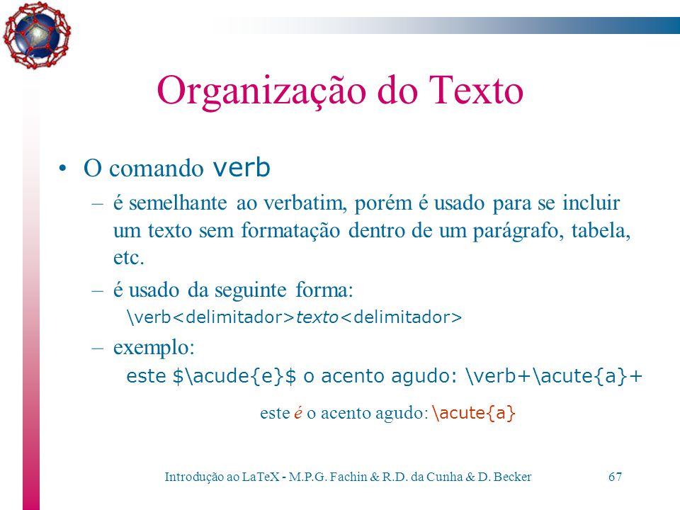 Introdução ao LaTeX - M.P.G. Fachin & R.D. da Cunha & D. Becker66 Organização do Texto O comando verbatim... como pode-se verificar no trecho de c\'od