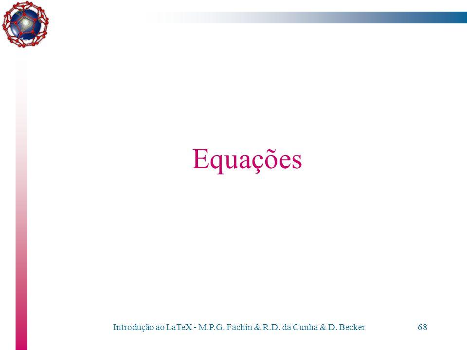 Introdução ao LaTeX - M.P.G. Fachin & R.D. da Cunha & D. Becker67 Organização do Texto O comando verb –é semelhante ao verbatim, porém é usado para se