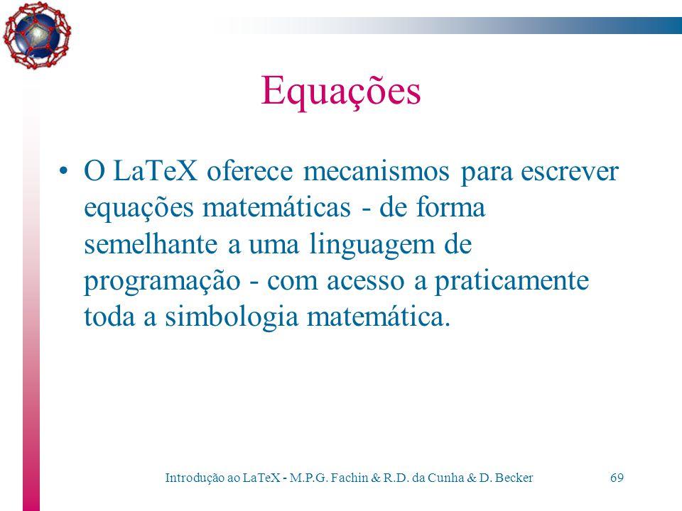 Introdução ao LaTeX - M.P.G. Fachin & R.D. da Cunha & D. Becker68 Equações