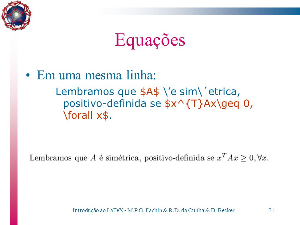 Introdução ao LaTeX - M.P.G. Fachin & R.D. da Cunha & D. Becker70 Equações Existem basicamente três formas de se escrever uma equação em LaTeX: –em um