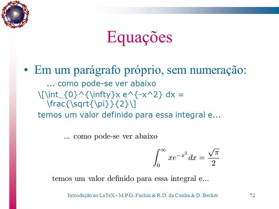 Introdução ao LaTeX - M.P.G. Fachin & R.D. da Cunha & D. Becker71 Equações Em uma mesma linha: Lembramos que $A$ \'e sim\´etrica, positivo-definida se