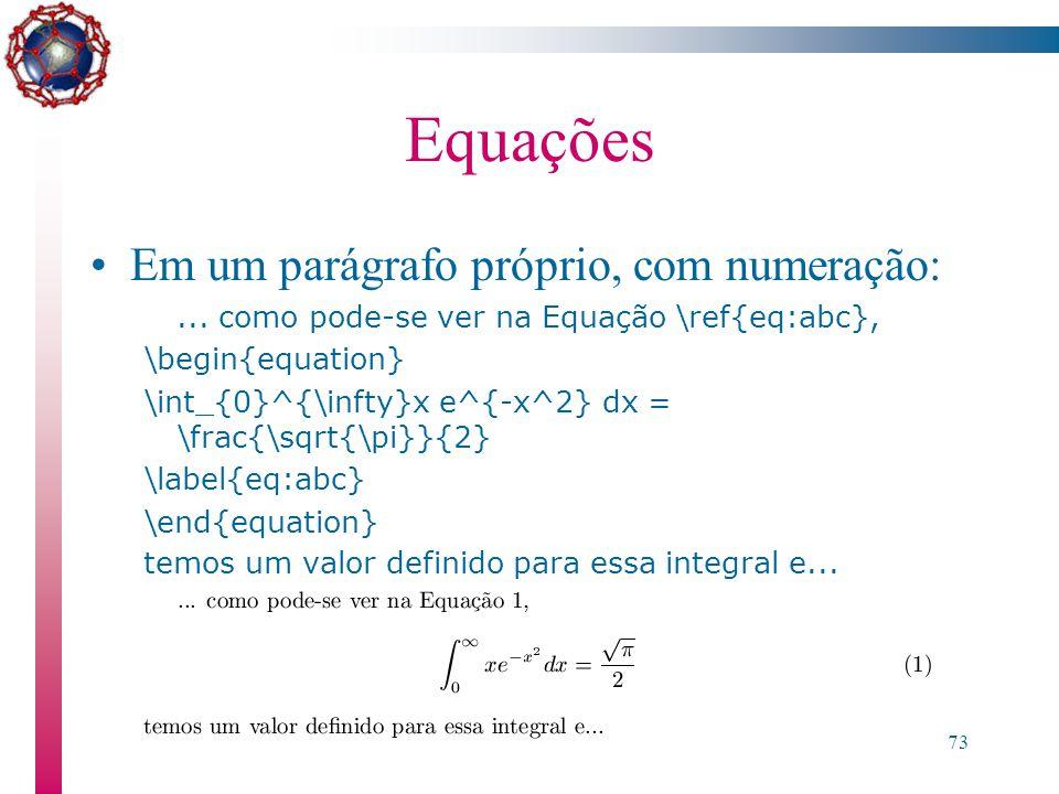 Introdução ao LaTeX - M.P.G. Fachin & R.D. da Cunha & D. Becker72 Equações Em um parágrafo próprio, sem numeração:... como pode-se ver abaixo \[\int_{