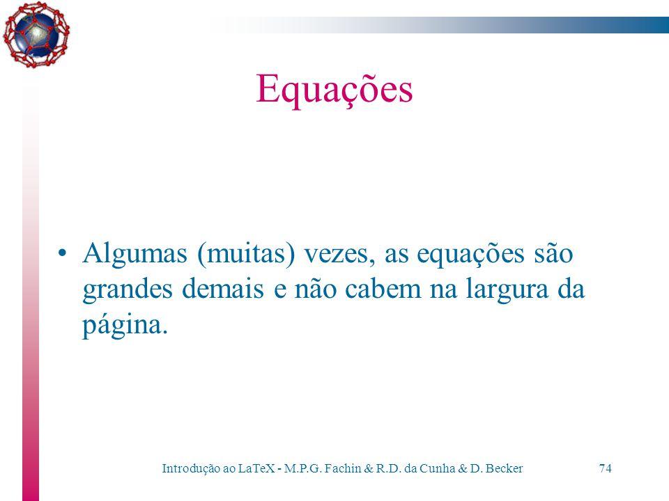 Introdução ao LaTeX - M.P.G. Fachin & R.D. da Cunha & D. Becker73 Equações Em um parágrafo próprio, com numeração:... como pode-se ver na Equação \ref