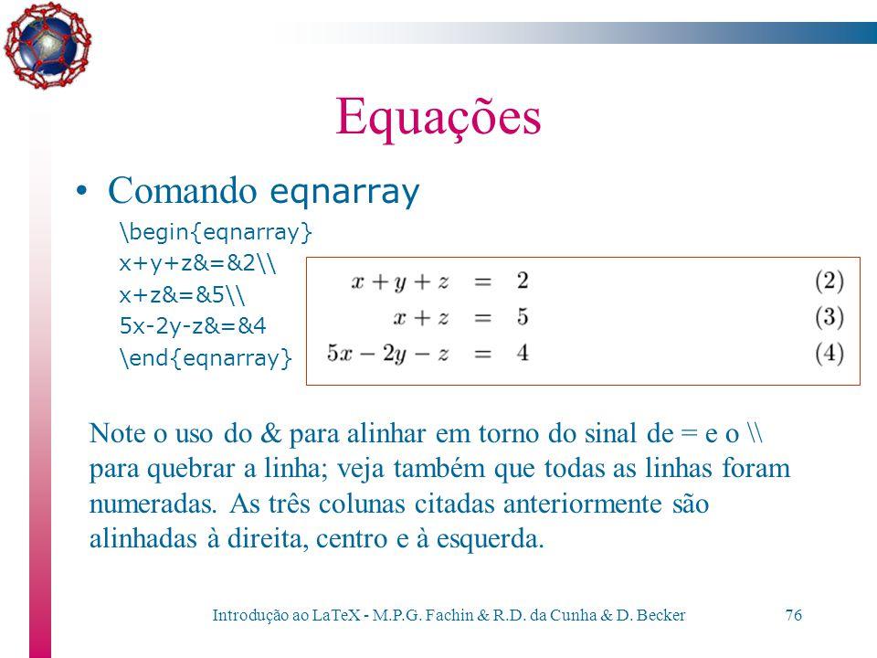"""Introdução ao LaTeX - M.P.G. Fachin & R.D. da Cunha & D. Becker75 Equações Nesses casos, podemos """"quebrar"""" a equação, usando o comando eqnarray Esse c"""