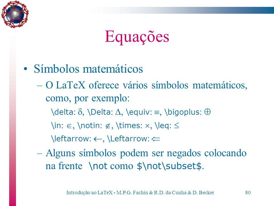 Introdução ao LaTeX - M.P.G. Fachin & R.D. da Cunha & D. Becker79 Equações Quando uma equação ocupa mais de uma linha, devemos também usar o comando e
