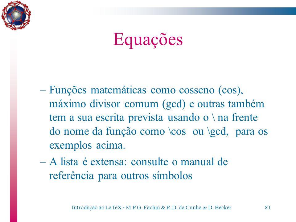 Introdução ao LaTeX - M.P.G. Fachin & R.D. da Cunha & D. Becker80 Equações Símbolos matemáticos –O LaTeX oferece vários símbolos matemáticos, como, po