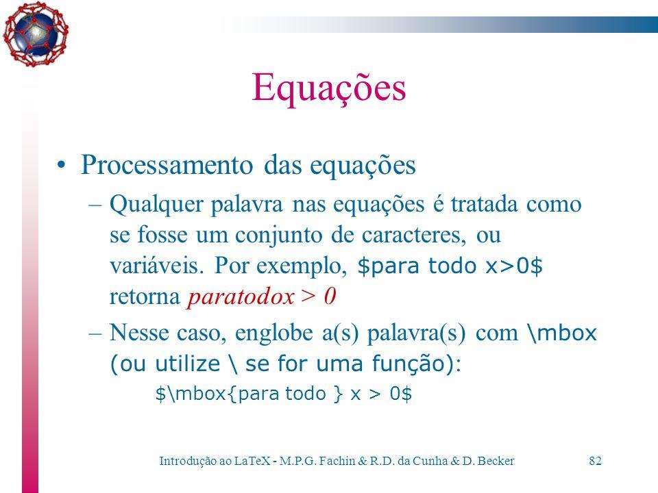 Introdução ao LaTeX - M.P.G. Fachin & R.D. da Cunha & D. Becker81 Equações –Funções matemáticas como cosseno (cos), máximo divisor comum (gcd) e outra