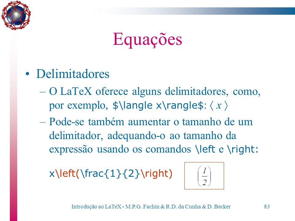 Introdução ao LaTeX - M.P.G. Fachin & R.D. da Cunha & D. Becker82 Equações Processamento das equações –Qualquer palavra nas equações é tratada como se