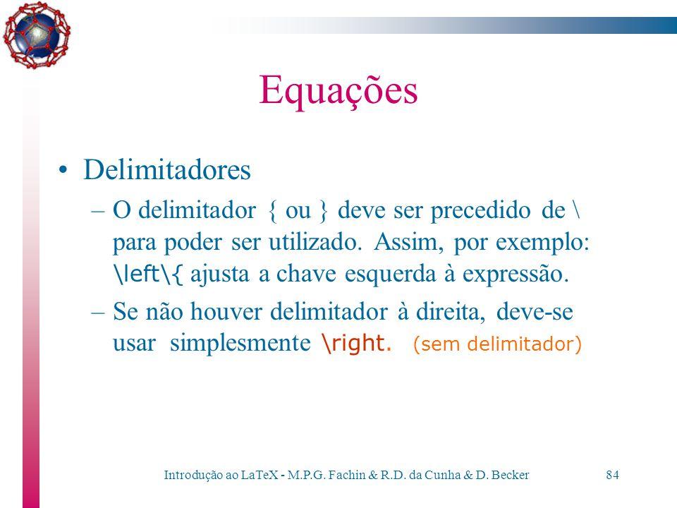 Introdução ao LaTeX - M.P.G. Fachin & R.D. da Cunha & D. Becker83 Equações Delimitadores –O LaTeX oferece alguns delimitadores, como, por exemplo, $\l