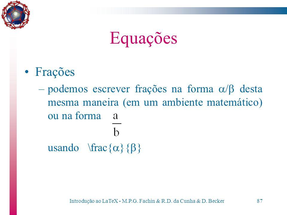 Introdução ao LaTeX - M.P.G. Fachin & R.D. da Cunha & D. Becker86 Equações \[ \delta_{ij} = \left\{ \begin{array}{ll} 1 & \mbox{when } i=j, \\ 0 & \mb