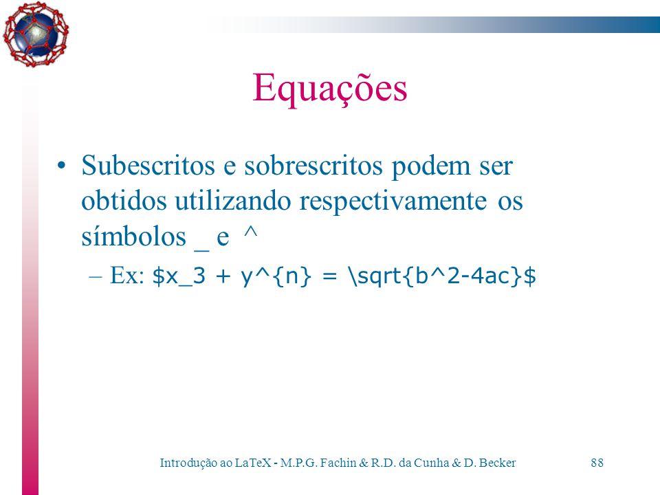 Introdução ao LaTeX - M.P.G. Fachin & R.D. da Cunha & D. Becker87 Frações –podemos escrever frações na forma  /  desta mesma maneira (em um ambiente