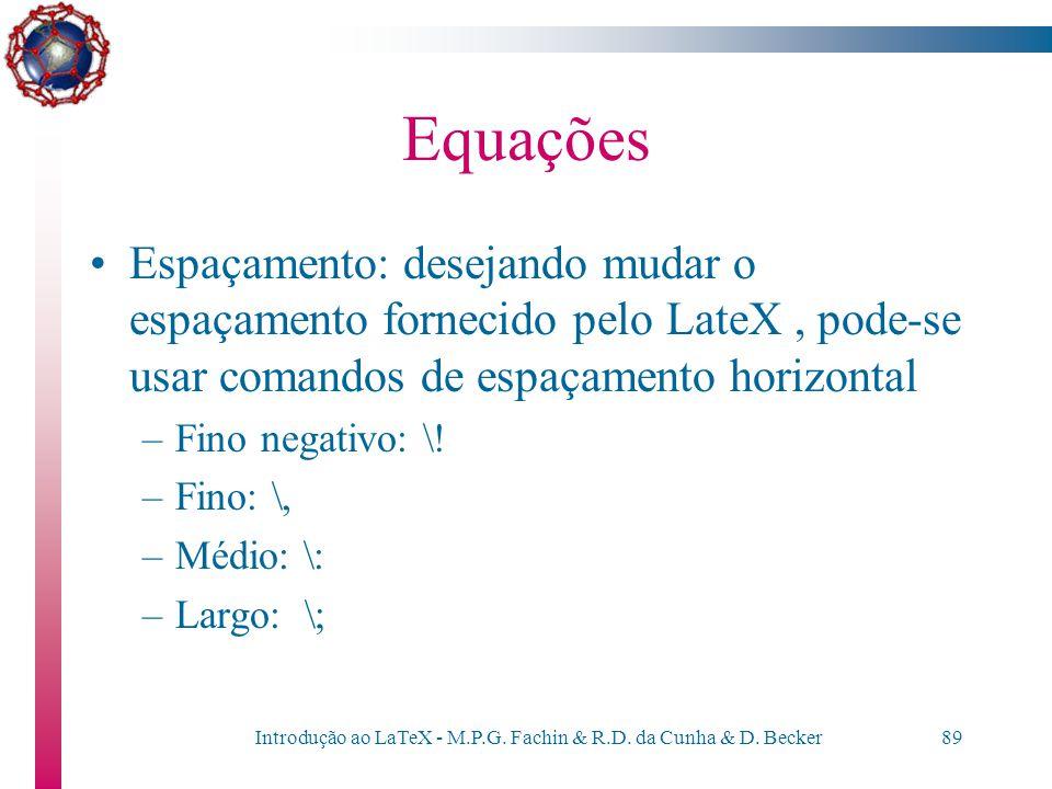 Introdução ao LaTeX - M.P.G. Fachin & R.D. da Cunha & D. Becker88 Equações Subescritos e sobrescritos podem ser obtidos utilizando respectivamente os
